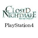 PS4「CLOSED NIGHTMARE」